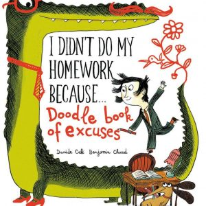 I Didn't Do My Homework Because...Doodle Book of Excuses